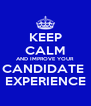 KEEP CALM AND IMPROVE YOUR  CANDIDATE  EXPERIENCE - Personalised Poster A4 size