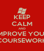 KEEP CALM AND IMPROVE YOUR COURSEWORK - Personalised Poster A4 size