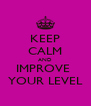 KEEP CALM AND IMPROVE  YOUR LEVEL - Personalised Poster A4 size