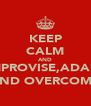 KEEP CALM AND IMPROVISE,ADAPT AND OVERCOME - Personalised Poster A4 size