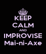 KEEP CALM AND IMPROVISE Mai-ni-Axe - Personalised Poster A4 size