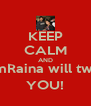 KEEP CALM AND @ImRaina will tweet YOU! - Personalised Poster A4 size
