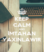 KEEP CALM AND İMTAHAN YAXINLAWIR - Personalised Poster A4 size