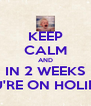 KEEP CALM AND IN 2 WEEKS YOU'RE ON HOLIDAY - Personalised Poster A4 size