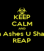KEEP CALM AND In Ashes U Shall REAP - Personalised Poster A4 size