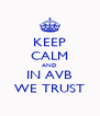 KEEP CALM AND IN AVB WE TRUST - Personalised Poster A4 size