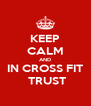 KEEP CALM AND IN CROSS FIT  TRUST - Personalised Poster A4 size