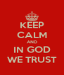 KEEP CALM AND IN GOD WE TRUST - Personalised Poster A4 size