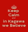 Keep  Calm and  in Kagawa we Believe - Personalised Poster A4 size
