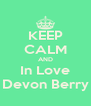 KEEP CALM AND In Love Devon Berry - Personalised Poster A4 size