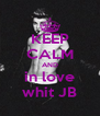 KEEP CALM AND in love whit JB - Personalised Poster A4 size