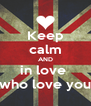 Keep calm AND in love  who love you - Personalised Poster A4 size
