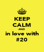 KEEP CALM AND in love with #20 - Personalised Poster A4 size