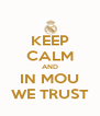 KEEP CALM AND IN MOU WE TRUST - Personalised Poster A4 size