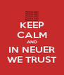 KEEP CALM AND IN NEUER WE TRUST - Personalised Poster A4 size
