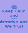 Keep Calm and in our Administrative Assistants We Trust - Personalised Poster A4 size