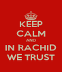 KEEP CALM AND IN RACHID WE TRUST - Personalised Poster A4 size