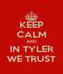 KEEP CALM AND IN TYLER WE TRUST - Personalised Poster A4 size
