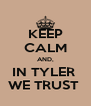KEEP CALM AND, IN TYLER  WE TRUST  - Personalised Poster A4 size