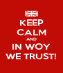 KEEP CALM AND IN WOY WE TRUST! - Personalised Poster A4 size