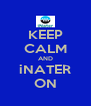 KEEP CALM AND iNATER ON - Personalised Poster A4 size