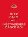 KEEP CALM AND ... INBETWEENERS DANCE GO! - Personalised Poster A4 size