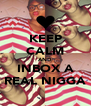 KEEP CALM AND INBOX A REAL NIGGA - Personalised Poster A4 size