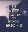 KEEP CALM AND Inbox  ERIC <3 - Personalised Poster A4 size