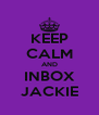 KEEP CALM AND INBOX JACKIE - Personalised Poster A4 size