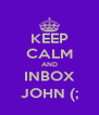 KEEP CALM AND INBOX JOHN (; - Personalised Poster A4 size