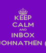 KEEP CALM AND INBOX JOHNATHEN (; - Personalised Poster A4 size