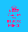 KEEP CALM AND INBOX ME<3 - Personalised Poster A4 size