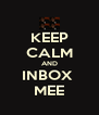 KEEP CALM AND INBOX  MEE - Personalised Poster A4 size