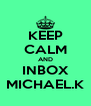 KEEP CALM AND INBOX MICHAEL.K - Personalised Poster A4 size