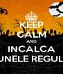 KEEP CALM AND INCALCA UNELE REGULI - Personalised Poster A4 size