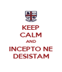 KEEP CALM AND INCEPTO NE DESISTAM - Personalised Poster A4 size