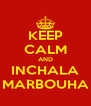 KEEP CALM AND INCHALA MARBOUHA - Personalised Poster A4 size