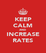 KEEP CALM AND INCREASE RATES - Personalised Poster A4 size