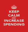 KEEP CALM AND INCREASE SPENDING - Personalised Poster A4 size