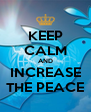 KEEP CALM AND INCREASE THE PEACE - Personalised Poster A4 size