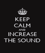 KEEP CALM AND INCREASE THE SOUND - Personalised Poster A4 size