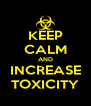 KEEP CALM AND INCREASE TOXICITY - Personalised Poster A4 size
