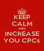KEEP CALM AND INCREASE YOU CPCs - Personalised Poster A4 size