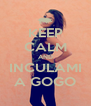 KEEP CALM AND INCULAMI A GOGO - Personalised Poster A4 size