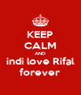 KEEP CALM AND indi love Rifal forever - Personalised Poster A4 size