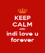 KEEP CALM AND indi love u forever - Personalised Poster A4 size