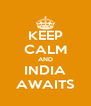 KEEP CALM AND INDIA AWAITS - Personalised Poster A4 size