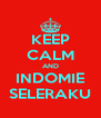 KEEP CALM AND INDOMIE SELERAKU - Personalised Poster A4 size