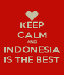 KEEP CALM AND INDONESIA IS THE BEST - Personalised Poster A4 size