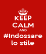 KEEP CALM AND #Indossare lo stile - Personalised Poster A4 size